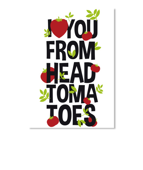 I You From Head Toma Toes White T-Shirt Front