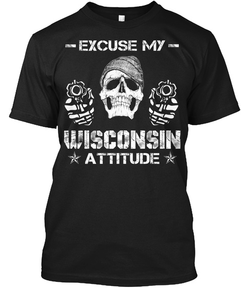 Excuse My Wisconsin Attitude Black T-Shirt Front