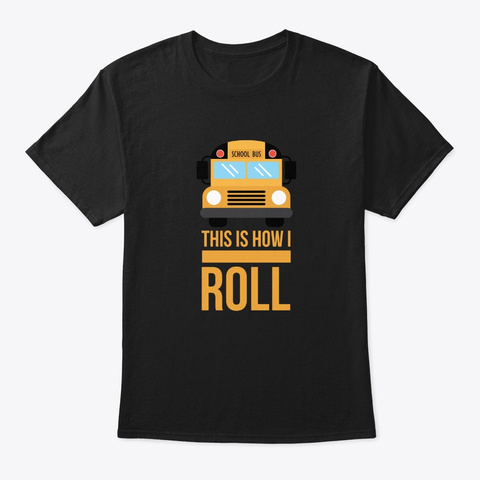 How I Roll Funny School Bus Driver Retro Black T-Shirt Front