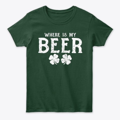 Where Is My Beer Funny Drinking T Forest Green T-Shirt Front