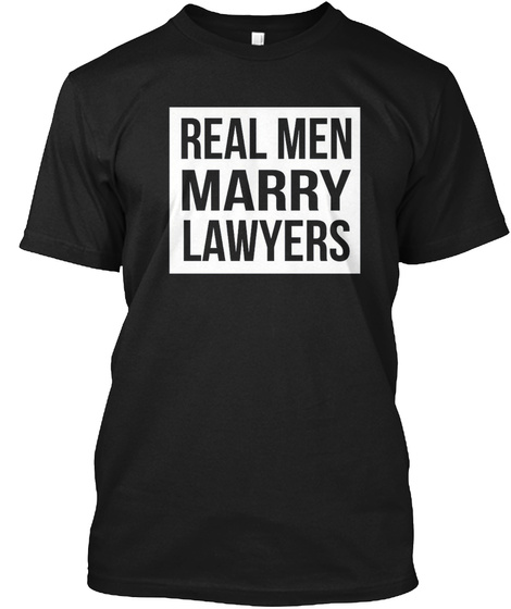 Real Men Marry Lawyers Black T-Shirt Front