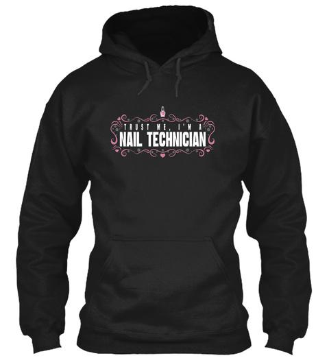 Trust Me I'm A Nail Technician Black T-Shirt Front