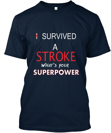 I Survived A Stroke Whats Your Superpower New Navy T-Shirt Front