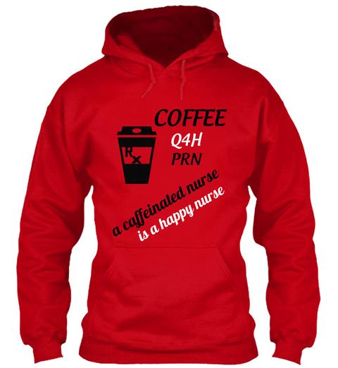 Coffee Q4h Prn A Caffeinated Nurse Is A Happy Nurse Red Sweatshirt Front