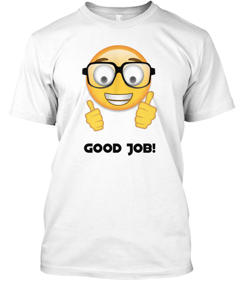 Good Job! White T-Shirt Front