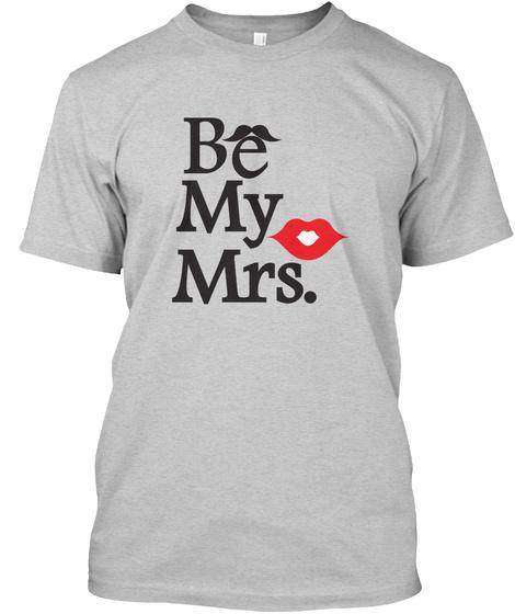 Be My Mrs T Shirt Light Steel T-Shirt Front
