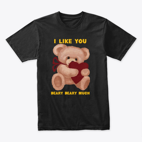 I Like You Beary Beary Much Black T-Shirt Front