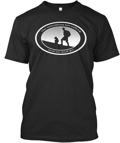 The Mountaing Are Calling   And We  Must Go  Black T-Shirt Front