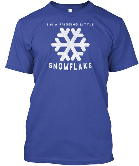 I'm A Frigging Little Snowflake Deep Royal T-Shirt Front