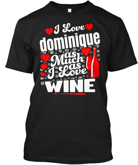 I Love Dominique Valentine Day Gift Black T-Shirt Front