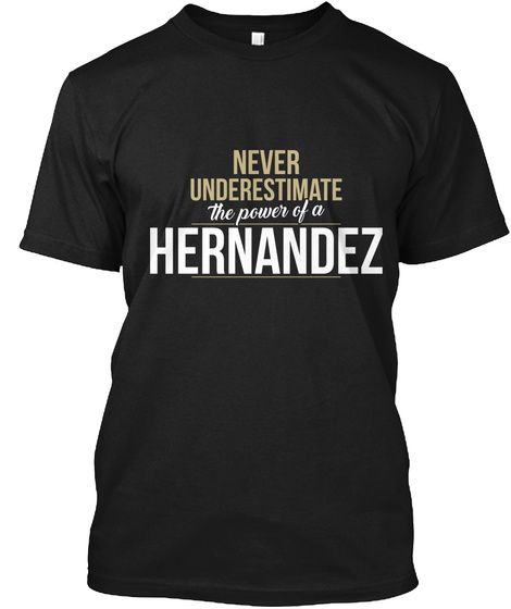 Never Underestimate The Power Of A Hernandez Black T-Shirt Front