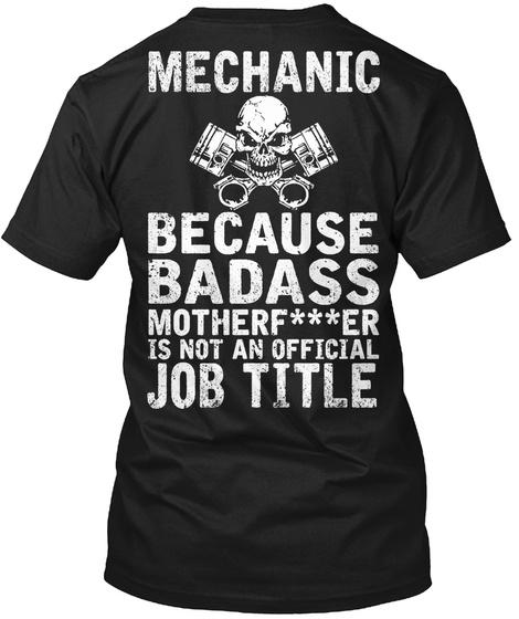 Mechanic Because Badass Motherf***Er Is Not An Official Job Title Black T-Shirt Back