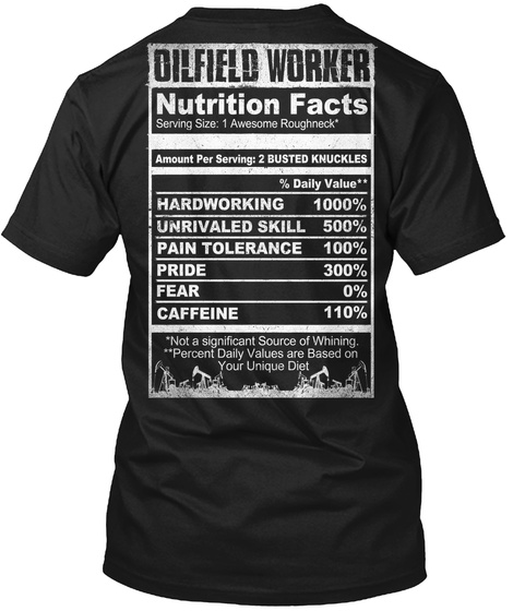 "Dilfield Worker Nutrition Facts Serving Size:1 Awesome Roughneck"" Amount Per Serving: 2 Busted Knuckles % Daily Value... Black T-Shirt Back"
