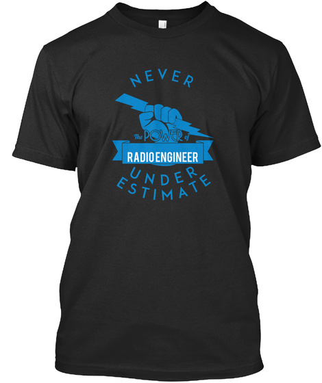 Never The Power Of Radio Engineer Under Estimate Black T-Shirt Front