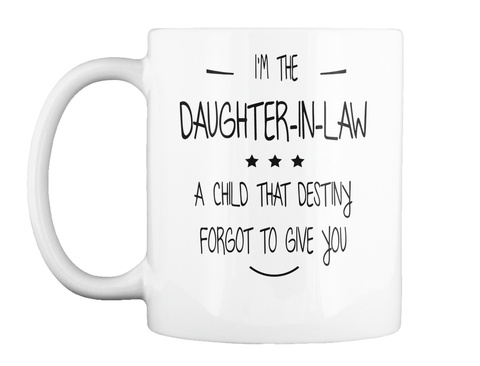 I'm The Daughter In Law A Child That Destiny Forgot To Give You White T-Shirt Front