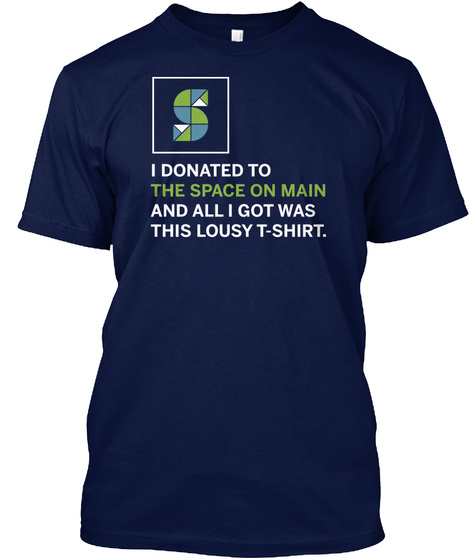 S I Donated To The Space On Main And All I Got Was This Louisy T Shirt. Navy T-Shirt Front