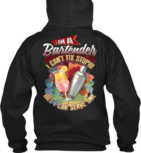 I Am A Bartender I Can't Fix Stupid But I Can Serve One Black Sweatshirt Back