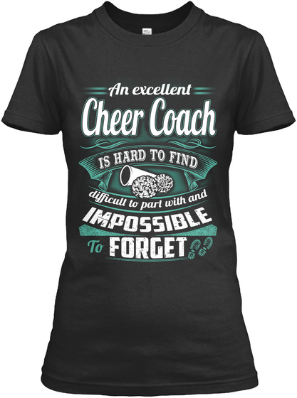 An Excellent Cheer Coach Is Hard To Find Difficult To Part With And Impossible To Forget Black T-Shirt Front