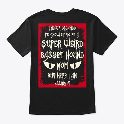 Super Weird Basset Hound Mom Shirt Black T-Shirt Back