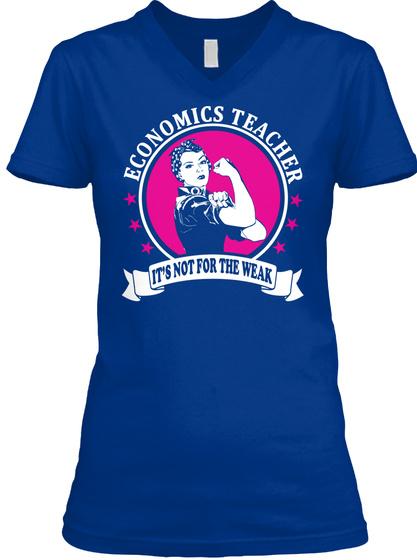 Economics Teacher It's Not For The Weak True Royal T-Shirt Front