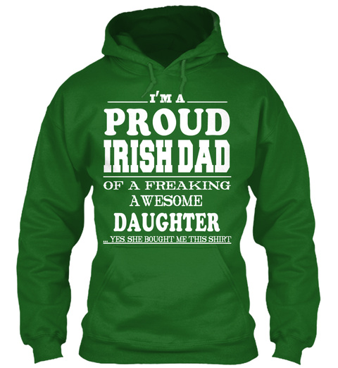 Proud Irish Dad Of A Freaking Awesome Daughter ... Yes She Bought Me This Shirt Irish Green T-Shirt Front