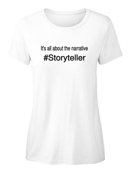 It's All About The Narrative Storyteller White Women's T-Shirt Front