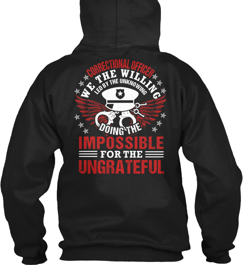 Correctional Officer We The Willing Led By The Unknowing Doing The Impossible For The Ungrateful Black T-Shirt Back