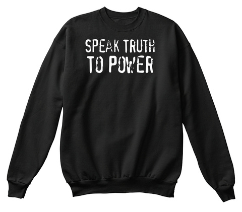 "to speak the truth to power ""they tell us to do these things, but they don't want to know how we get them done"" others in the focus group nodded in agreement myself, i was taken a bit aback by the statement."
