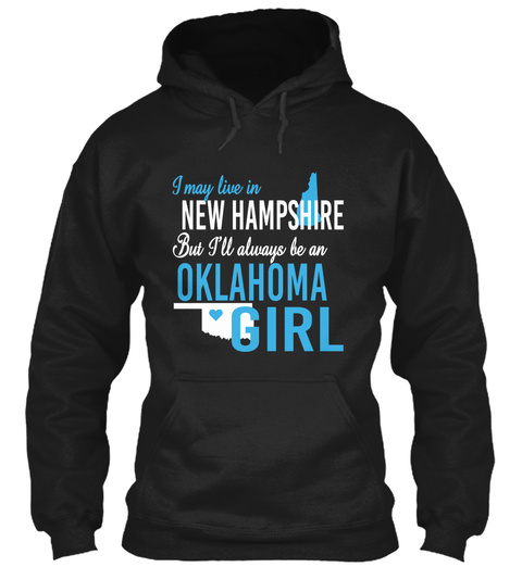 I May Live In New Hampshire But Always Be An Oklahoma Girl  Black T-Shirt Front