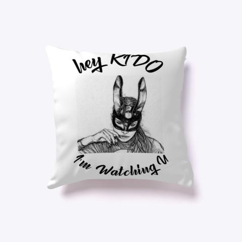 Hey Kido I Am Watching U White T-Shirt Front