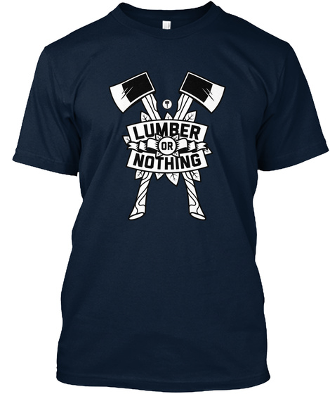 Lumber Or Nothing New Navy T-Shirt Front