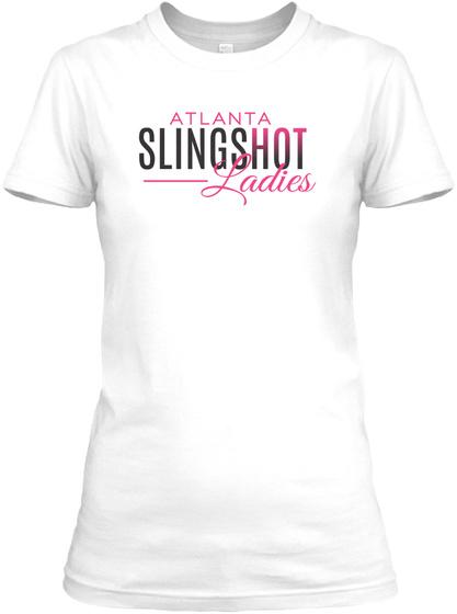 Atlanta Sling Shot Ladies!  White T-Shirt Front