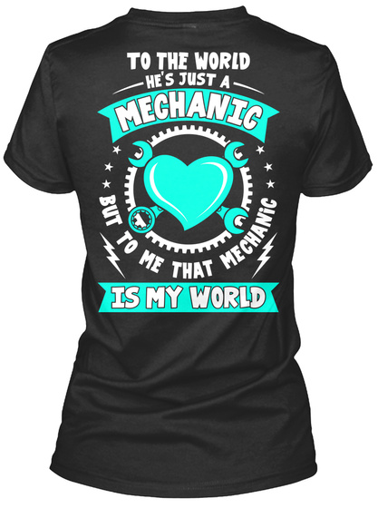 To The World He's Just A Mechanic Butto Me That Mechanic Is My World Black T-Shirt Back