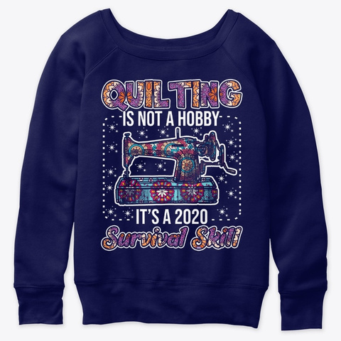 Quilting Not A Hobby 2020 Survival Navy  T-Shirt Front