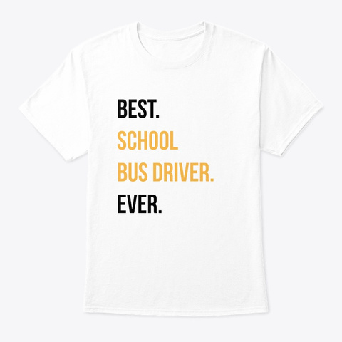 Best Bus Driver Ever Funny School Facult White T-Shirt Front