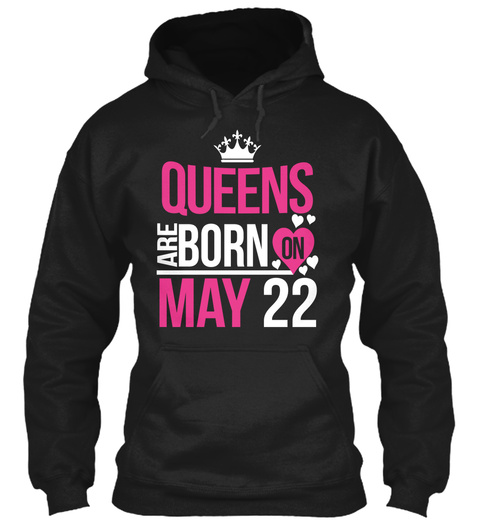 Queens Are Born On May 22 Birthday Black T-Shirt Front