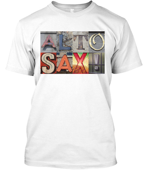 Alto Sax! White T-Shirt Front