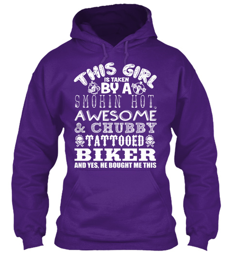 This Girl Is Taken By A Smokin Hot Awesome & Chubby Tattooed Biker And Yes He Bought Me This  Purple Sweatshirt Front