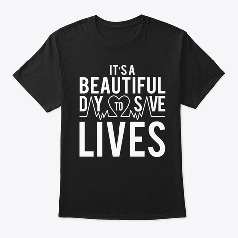 It's A Beautiful Day To Save Lives Tee Black T-Shirt Front