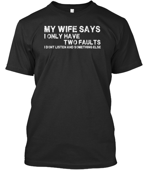 Mens My Wife Says I Only Have Two Fau 01 Black T-Shirt Front