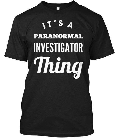 It's A Paranormal Investigator Thing Black T-Shirt Front
