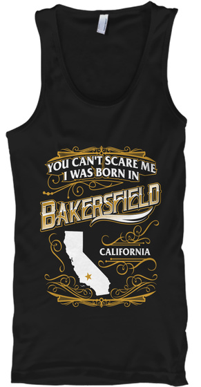 You Can't Scare Me I Was Born In Bakersfield California Black T-Shirt Front
