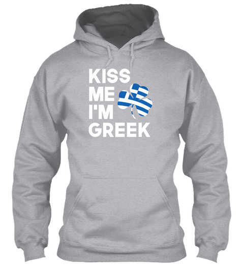 34b2dcf96 Greek St. Patrick's Day Shirt. Kiss Me I'm Greek Sport Grey Sweatshirt Front