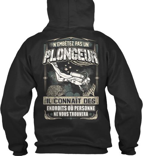 N'embetez Pas Un Plongeur Il Connait Des Endroits Ou Personne Ne Vous Trouvera Jet Black Sweatshirt Back