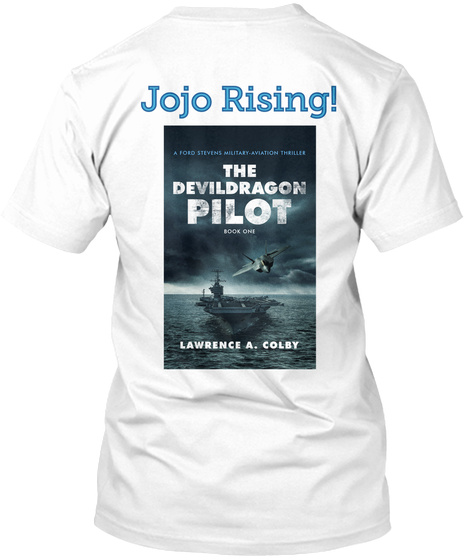 Jojo Rising!  A Ford Stevens Military Aviation Thriller The  Devildragon Pilot Book One  Lawrence A.Colby White T-Shirt Back
