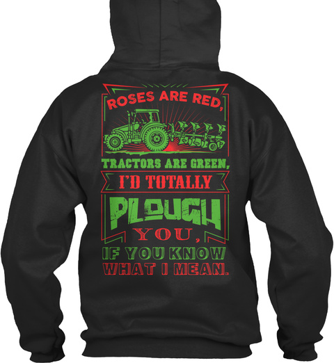 Rosed Are Red Tractors Are Green I'd Totally Plough You If You Know What I Mean Jet Black T-Shirt Back