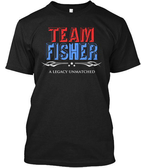 Team Fisher A Legacy Unmatched Black T-Shirt Front