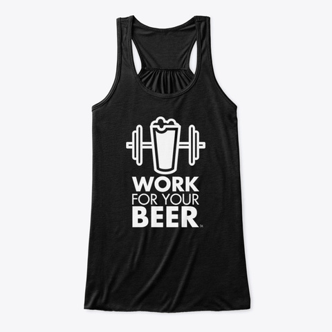 Work For Your Beer | Craft Beer Lover Black T-Shirt Front