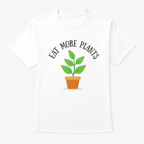 Vegetarian Vegan Shirt Eat Plants White T-Shirt Front
