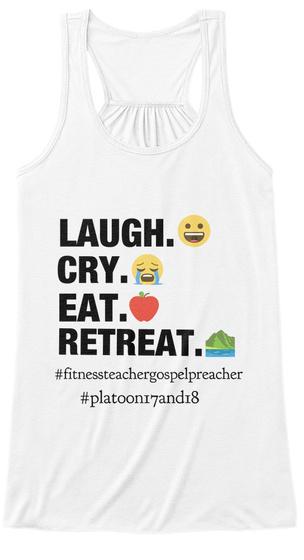 Laugh Cry Eat Retreat Fitnessteachergospelpreacher Platooni7andi8 White Women's Tank Top Front